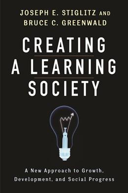 Abbildung von Stiglitz / Greenwald | Creating a Learning Society | 2014 | A New Approach to Growth, Deve...