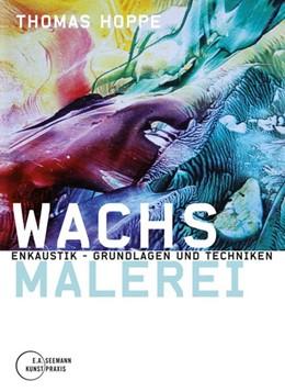 Abbildung von Hoppe | Wachsmalerei | 2015 | Enkaustik - Grundlagen und Tec...