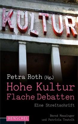 Abbildung von Messinger / Tratnik | Hohe Kultur - flache Debatten | 2014 | Eine Streitschrift. Herausgege...