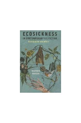 Abbildung von Houser | Ecosickness in Contemporary U.S. Fiction | 2014 | Environment and Affect