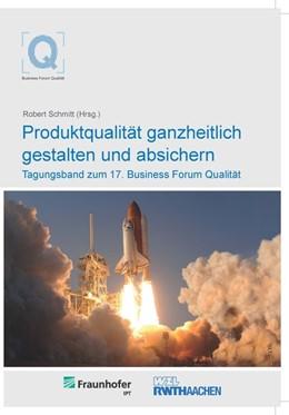 Abbildung von Schmitt | Produktqualität ganzheitlich gestalten und absichern | 2013 | Tagungsband zum 17. Business F...