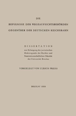 Abbildung von Preiss | Die Befugnisse der WegeaufsichtsbehÖrden GegenÜber der Deutschen Reichsbahn | 1939 | Dissertation
