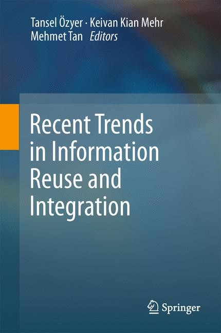 Recent Trends in Information Reuse and Integration | Özyer / Kianmehr / Tan, 2013 | Buch (Cover)