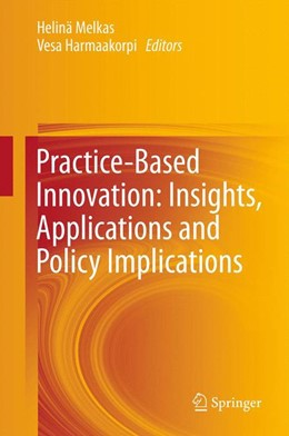 Abbildung von Melkas / Harmaakorpi   Practice-Based Innovation: Insights, Applications and Policy Implications   2013