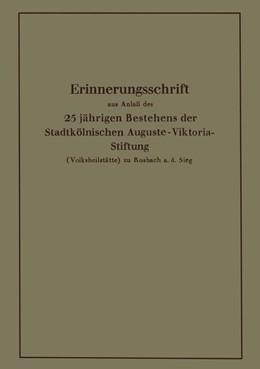 Abbildung von Krause | Erinnerungsschrift aus Anlaß des 25 jährigen Bestehens der Stadtkölnischen Auguste-Viktoria-Stiftung | 1928 | (Volksheilstätte) zu Rosbach a...