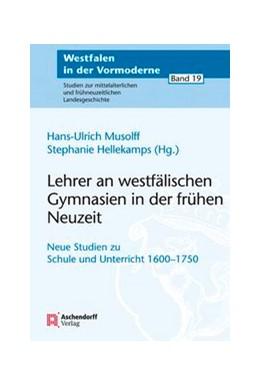 Abbildung von Hellekamps / Musolff   Lehrer an westfälischen Gymnasien in der frühen Neuzeit   1. Auflage   2014   19   beck-shop.de