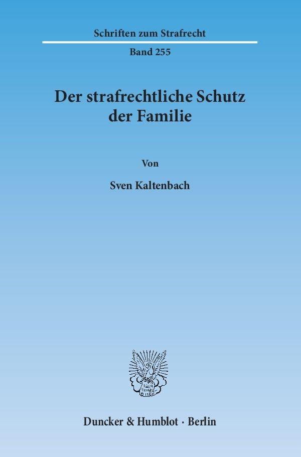 Der strafrechtliche Schutz der Familie | Kaltenbach | 1. Auflage 2014, 2013 | Buch (Cover)