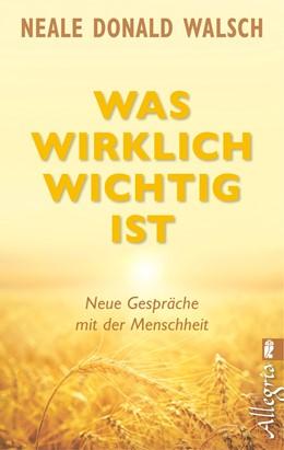 Abbildung von Walsch | Was wirklich wichtig ist | 1. Auflage | 2014 | beck-shop.de