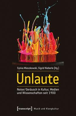 Abbildung von Mieszkowski / Nieberle | Unlaute | 2017 | Noise / Geräusch in Kultur, Me... | 2