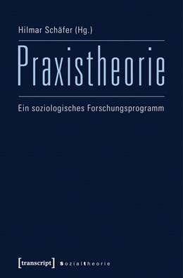 Abbildung von Schäfer | Praxistheorie | 2016 | Ein soziologisches Forschungsp...