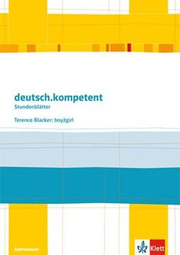 Abbildung von deutsch.kompetent - Stundenblätter. Terence Blacker: Boy2girl. Kopiervorlagen 6. Klasse. | 1. Auflage | 2015 | beck-shop.de