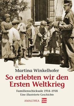 Abbildung von Winkelhofer | So erlebten wir den Ersten Weltkrieg | 2013 | Familienschicksale 1914-1918