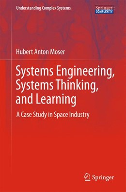 Abbildung von Moser | Systems Engineering, Systems Thinking, and Learning | 2013 | A Case Study in Space Industry