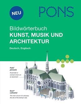 Abbildung von PONS Bildwörterbuch Kunst, Musik und Architektur | 1. Auflage | 2011 | beck-shop.de