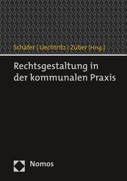Abbildung von Schäfer / Uechtritz / Zuber (Hrsg.)   Rechtsgestaltung in der kommunalen Praxis   2015