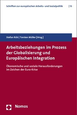 Abbildung von Rüb / Müller | Arbeitsbeziehungen im Prozess der Globalisierung und Europäischen Integration | 1. Auflage | 2013 | beck-shop.de