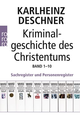 Abbildung von Deschner / Mania   Kriminalgeschichte des Christentums 1-10   1. Auflage   2014   Sachregister und Personenregis...   11