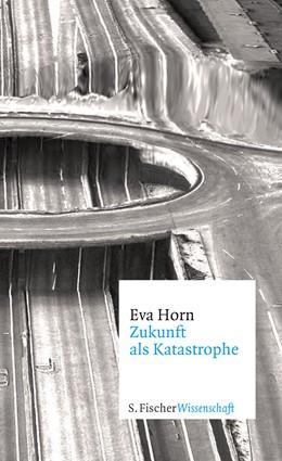 Abbildung von Horn | Zukunft als Katastrophe | 1. Auflage | 2014