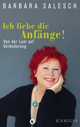 Abbildung von Salesch | Ich liebe die Anfänge! | 1. Auflage | 2014 | Von der Lust auf Veränderung