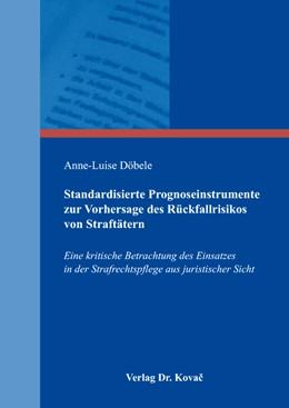 Abbildung von Döbele | Standardisierte Prognoseinstrumente zur Vorhersage des Rückfallrisikos von Straftätern | 2014