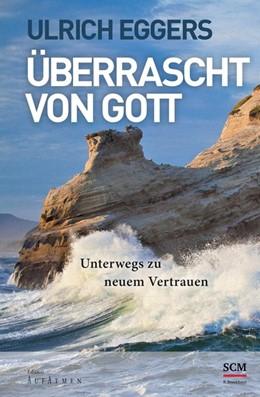 Abbildung von Eggers   Überrascht von Gott   1. Auflage   2014   beck-shop.de