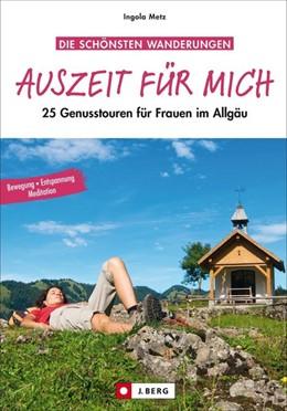 Abbildung von Metz / Bahnmüller   Auszeit für mich   2014   25 Genusstouren für Frauen im ...