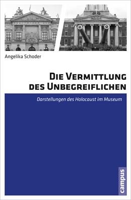 Abbildung von Schoder | Die Vermittlung des Unbegreiflichen | 2014 | Darstellungen des Holocaust im...