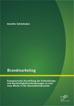 Abbildung von Schönhuber | Brandmarketing | 2013 | Exemplarische Darstellung der ...