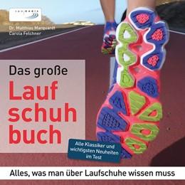 Abbildung von Marquardt / Felchner | Das große Laufschuhbuch | 2014 | Alles, was man über Laufschuhe...