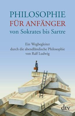 Abbildung von Ludwig   Philosophie für Anfänger von Sokrates bis Sartre   1. Auflage   2015   beck-shop.de