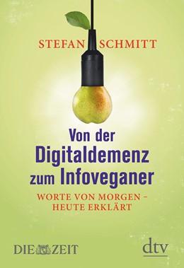 Abbildung von Schmitt | Von der Digitaldemenz zum Infoveganer | 2014 | Worte von morgen - heute erklä...
