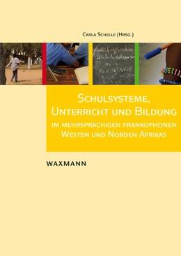 Abbildung von Schelle | Schulsysteme, Unterricht und Bildung im mehrsprachigen frankophonen Westen und Norden Afrikas | 2013