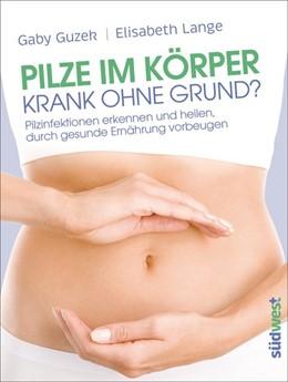 Abbildung von Guzek / Lange | Pilze im Körper - Krank ohne Grund? | 1. Auflage | 2014 | beck-shop.de
