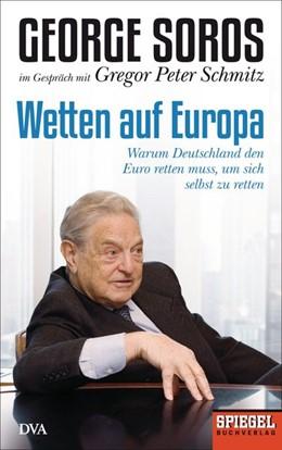Abbildung von Schmitz / Soros   Wetten auf Europa   2. Auflage   2014   Warum Deutschland den Euro ret...