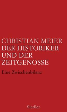 Abbildung von Meier | Der Historiker und der Zeitgenosse | 2014 | Eine Zwischenbilanz
