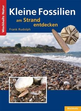 Abbildung von Rudolph | Kleine Fossilien am Strand entdecken | 1. Auflage | 2014 | beck-shop.de