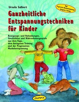 Abbildung von Salbert | Ganzheitliche Entspannungstechniken für Kinder | 2015 | Bewegungs- und Ruheübungen, Ge...