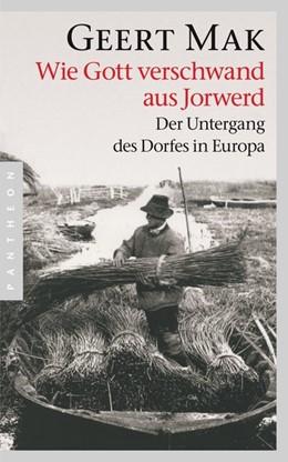 Abbildung von Mak   Wie Gott verschwand aus Jorwerd   1. Auflage   2014   beck-shop.de