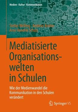 Abbildung von Welling / Breiter | Mediatisierte Organisationswelten in Schulen | 1. Auflage | 2014 | beck-shop.de