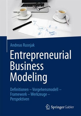 Abbildung von Rusnjak | Entrepreneurial Business Modeling | 1. Auflage | 2014 | beck-shop.de