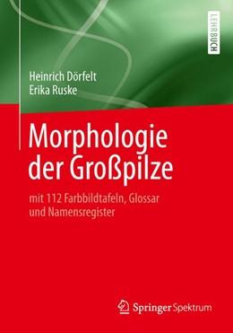 Abbildung von Dörfelt / Ruske   Morphologie der Großpilze   2014   mit 112 Farbbildtafeln, Glossa...