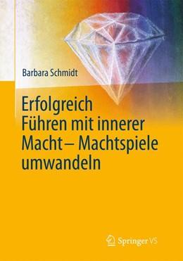 Abbildung von Schmidt | Erfolgreich führen mit innerer Macht - Machtspiele umwandeln | 2014