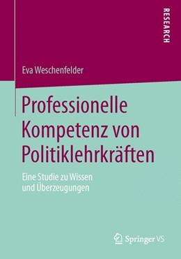 Abbildung von Weschenfelder | Professionelle Kompetenz von Politiklehrkräften | 2013 | Eine Studie zu Wissen und Über...