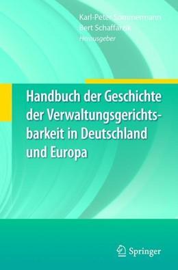 Abbildung von Sommermann / Schaffarzik | Handbuch der Geschichte der Verwaltungsgerichtsbarkeit in Deutschland und Europa | 1. Auflage | 2018 | beck-shop.de