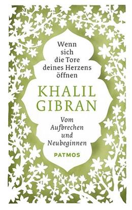 Abbildung von Gibran / Nahrmann | Wenn sich die Tore deines Herzens öffnen | 2014 | Vom Aufbrechen und Neubeginnen