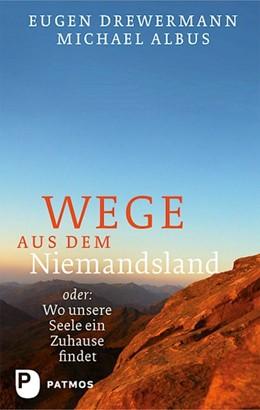 Abbildung von Drewermann / Albus | Wege aus dem Niemandsland | 2014 | oder: Wo unsere Seele ein Zuha...