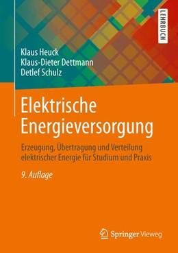 Abbildung von Heuck / Dettmann / Schulz | Elektrische Energieversorgung | 2013 | Erzeugung, Übertragung und Ver...