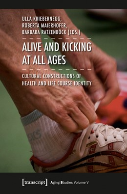 Abbildung von Kriebernegg / Maierhofer / Ratzenböck | Alive and Kicking at All Ages | 2014 | Cultural Constructions of Heal... | 5