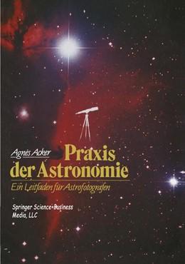 Abbildung von Acker   Praxis der Astronomie   2012   Ein Leitfaden für Astrofotogra...