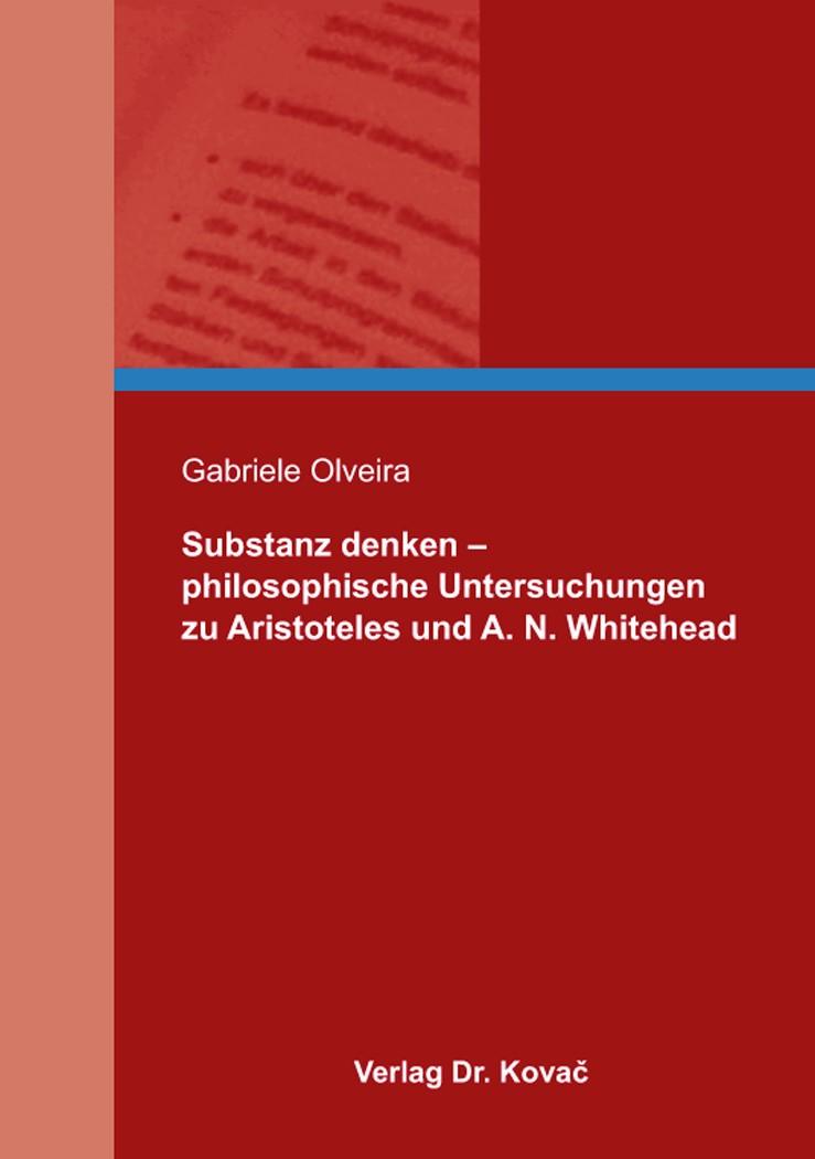 Substanz denken – philosophische Untersuchungen zu Aristoteles und A. N. Whitehead | Olveira, 2014 | Buch (Cover)